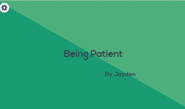 Being Patient Video By Jayden – using Powtoon