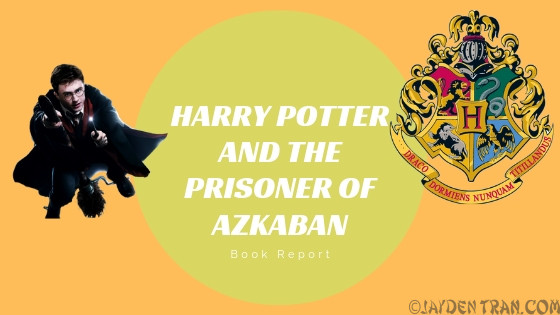 Harry Potter and the Prisoner of Azkaban Book Report