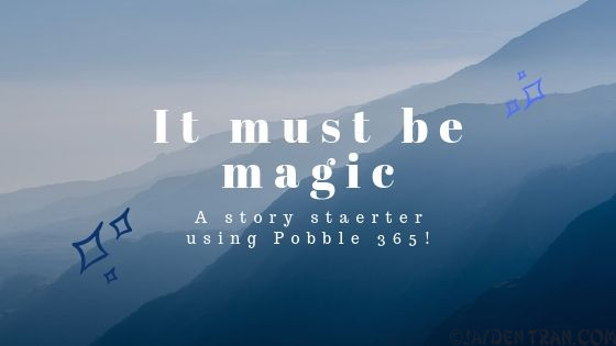 Story Starter- It must be magic